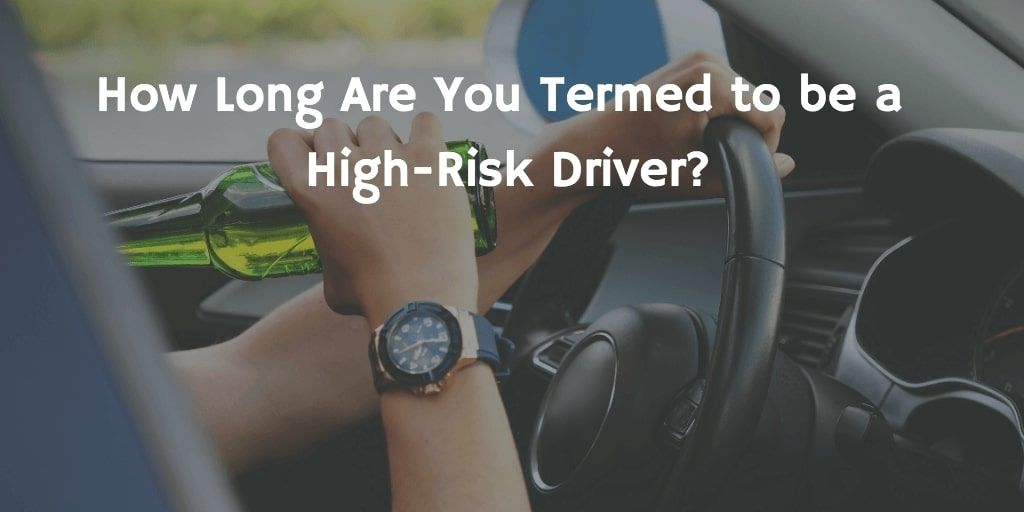 How long are you termed to be a high risk driver
