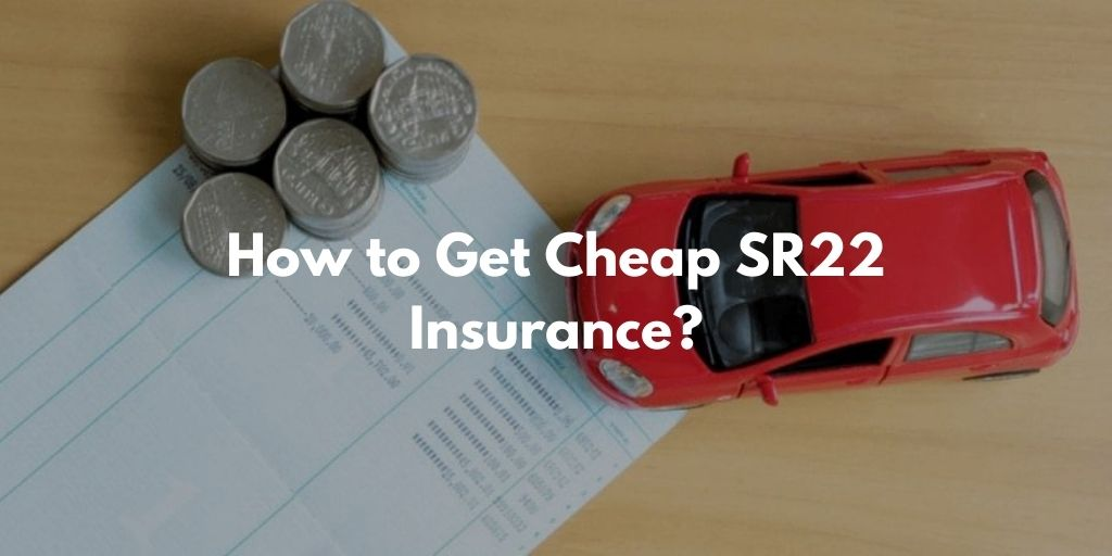How to Get Cheap SR22 Insurance?