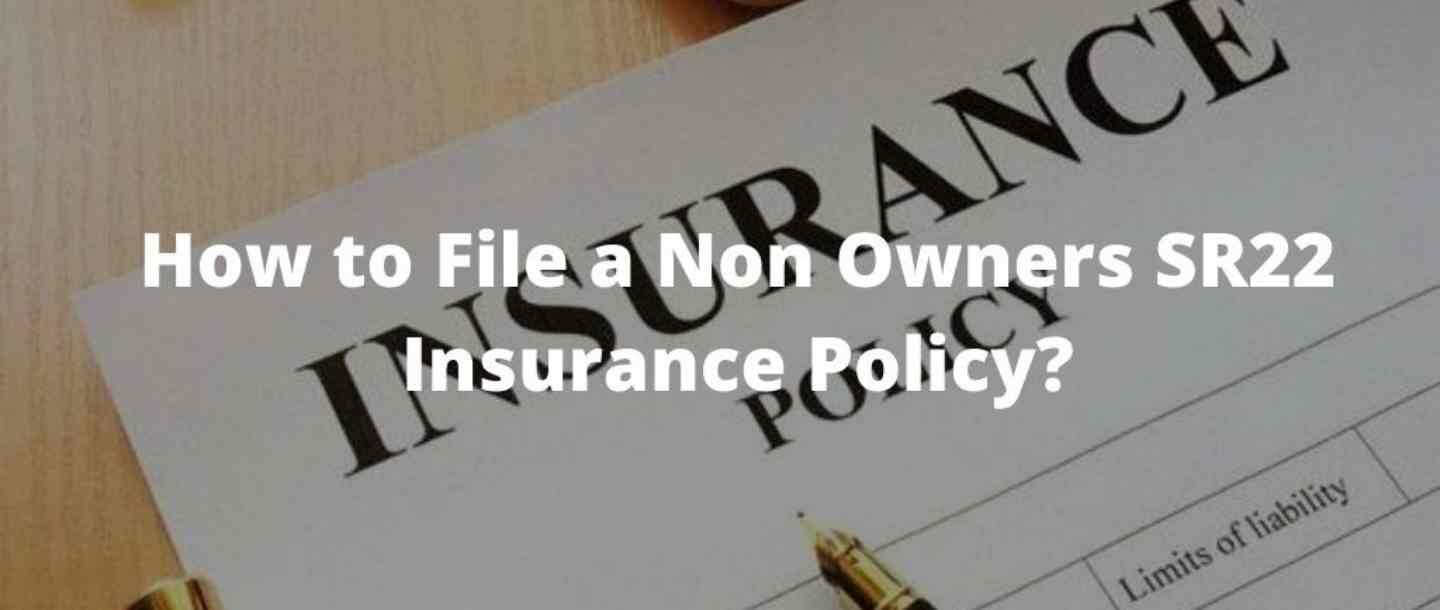 How to file a non owners SR22 Insurance Policy