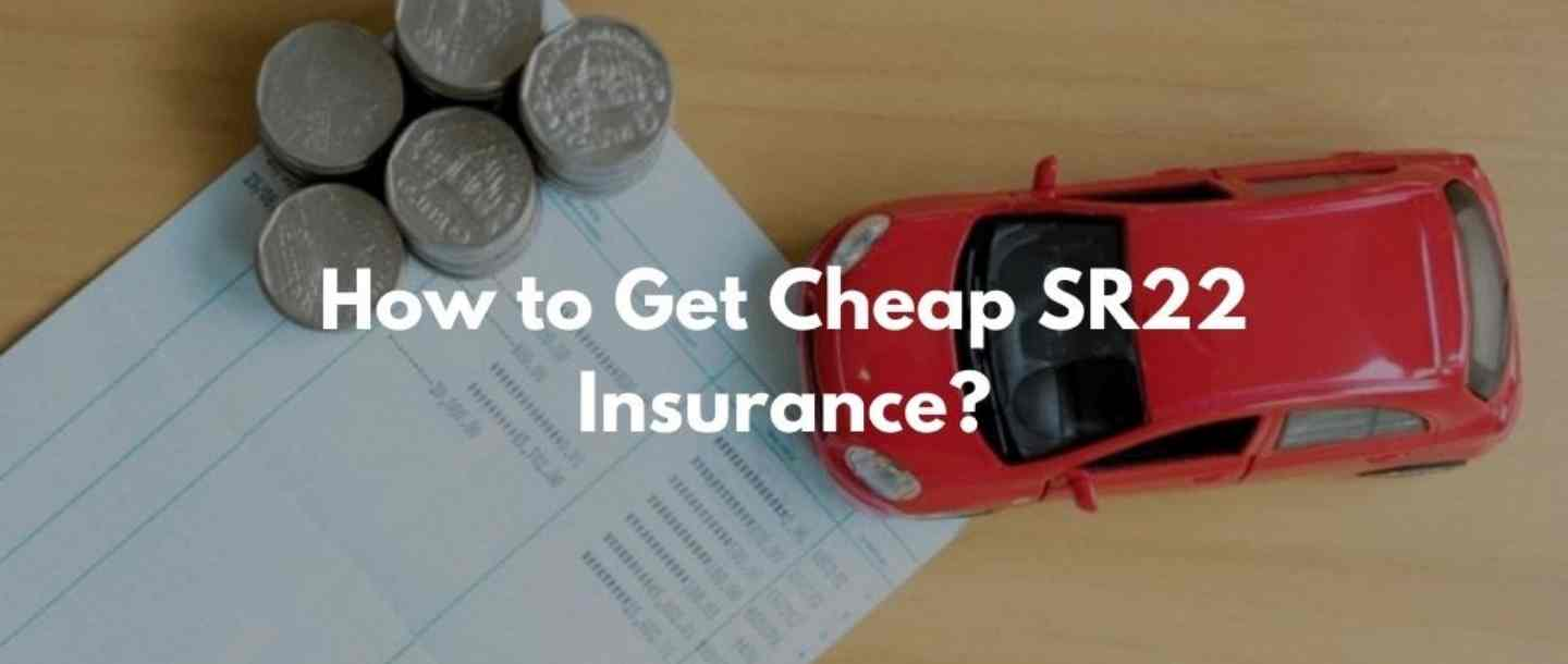 How to get cheap SR22 Insurance
