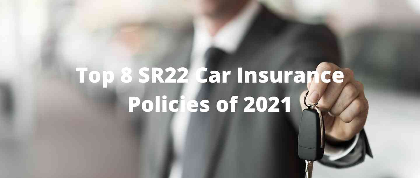 Top 8 SR22 Car Insurance Policies of 2021