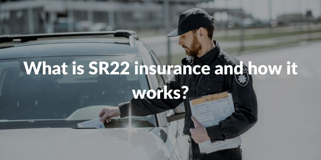 What is SR22 insurance and how it works?