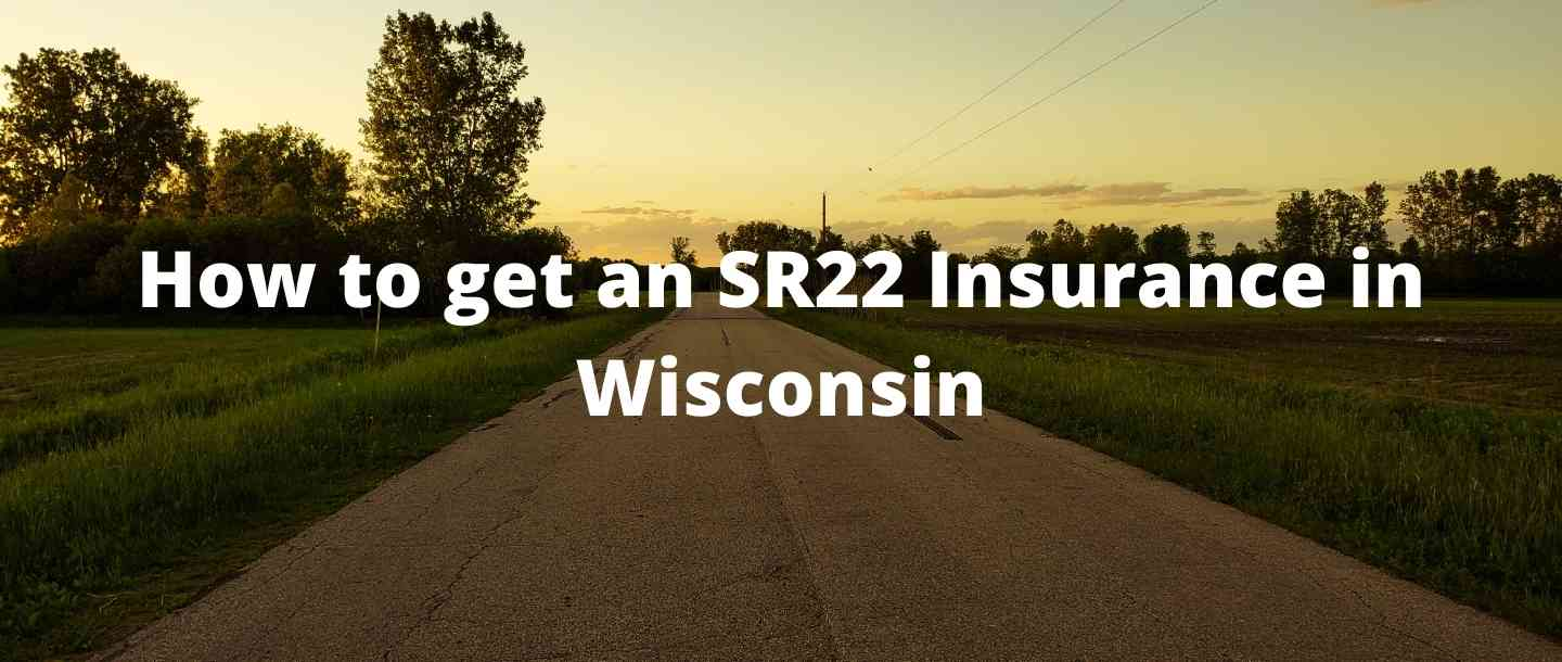 How to get an SR22 Insurance in Wisconsin