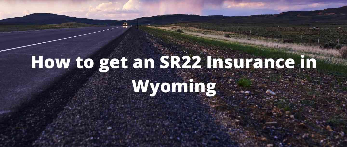How to get an SR22 Insurance in Wyoming?