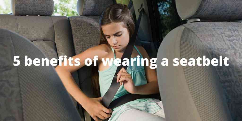 5 Benefits of Wearing a Seatbelt & Some Myths You Must Avoid