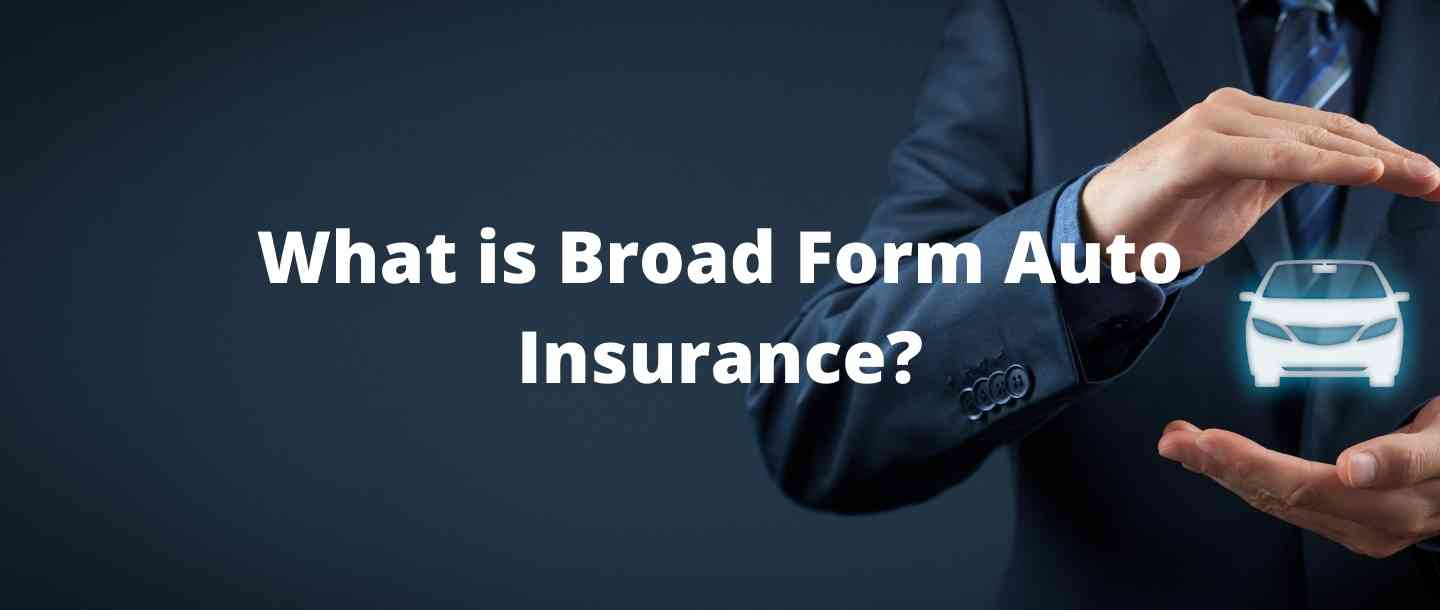 What is Broad Form Auto Insurance?