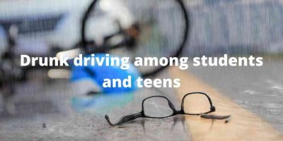 Drunk driving among students and teens